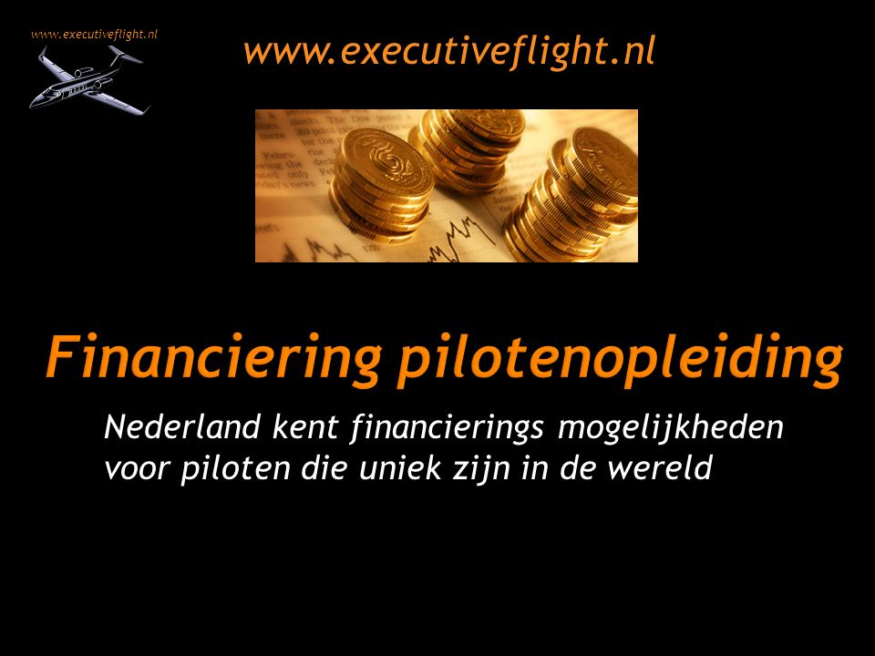 www.executiveflight.nl Nederland kent financierings mogelijkheden voor piloten die uniek zijn in de wereld