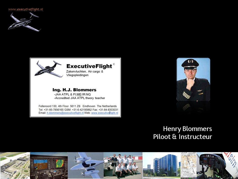 www.executiveflight.nl Henry Blommers Piloot & Instructeur