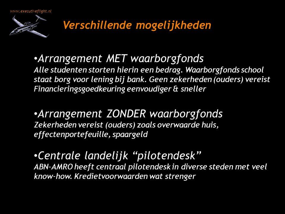 www.executiveflight.nl Verschillende mogelijkheden Arrangement MET waarborgfonds Alle studenten storten hierin een bedrag. Waarborgfonds school staat