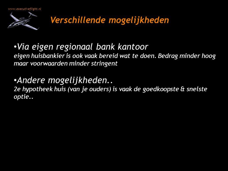 www.executiveflight.nl Verschillende mogelijkheden Via eigen regionaal bank kantoor eigen huisbankier is ook vaak bereid wat te doen.