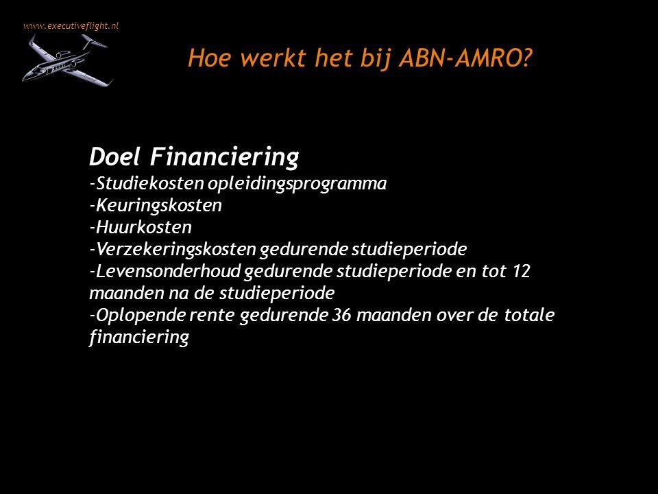 www.executiveflight.nl Hoe werkt het bij ABN-AMRO? Doel Financiering -Studiekosten opleidingsprogramma -Keuringskosten -Huurkosten -Verzekeringskosten