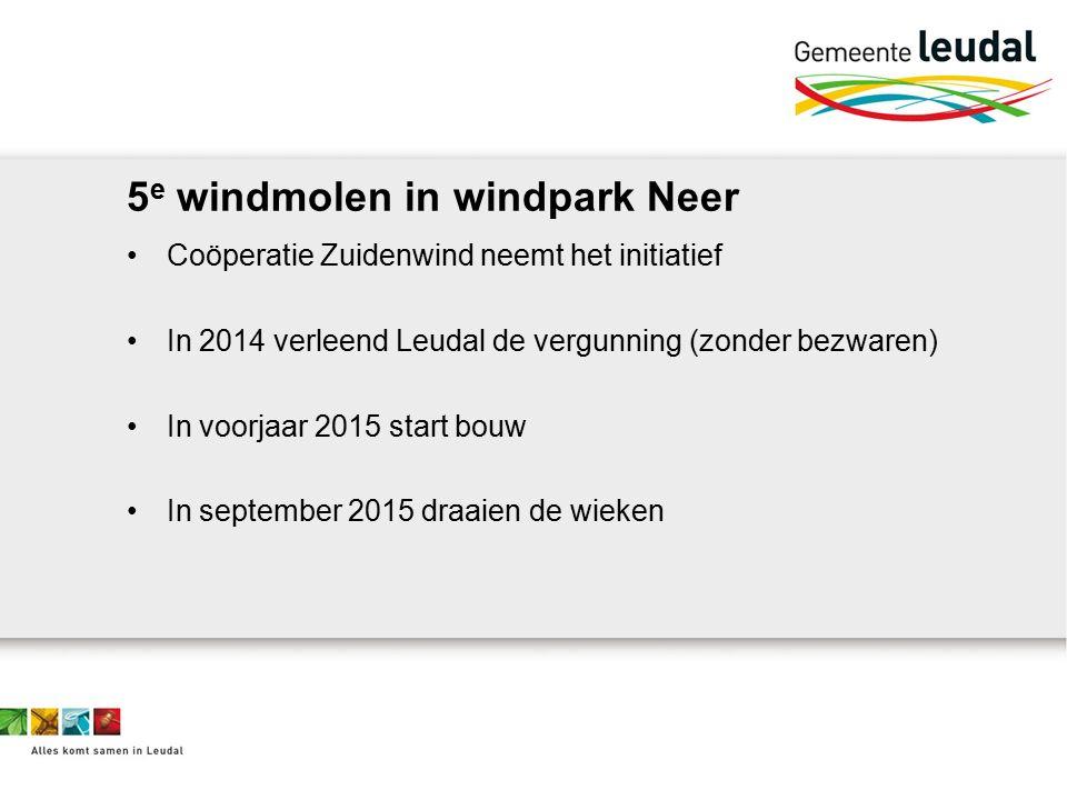 5 e windmolen in windpark Neer Coöperatie Zuidenwind neemt het initiatief In 2014 verleend Leudal de vergunning (zonder bezwaren) In voorjaar 2015 start bouw In september 2015 draaien de wieken