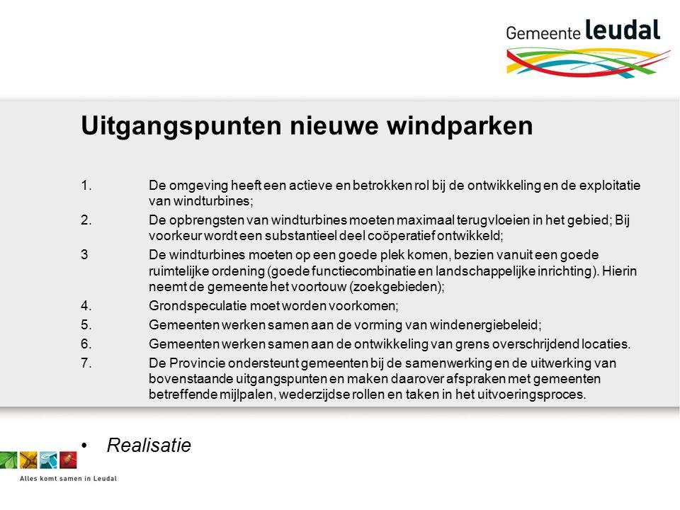 Uitgangspunten nieuwe windparken 1.De omgeving heeft een actieve en betrokken rol bij de ontwikkeling en de exploitatie van windturbines; 2.De opbreng