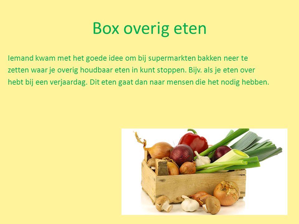 Box overig eten Iemand kwam met het goede idee om bij supermarkten bakken neer te zetten waar je overig houdbaar eten in kunt stoppen.