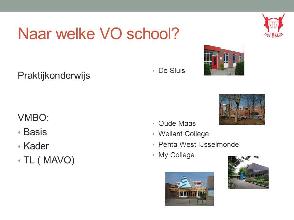 Naar welke VO school? Praktijkonderwijs VMBO: Basis Kader TL ( MAVO) De Sluis Oude Maas Wellant College Penta West IJsselmonde My College