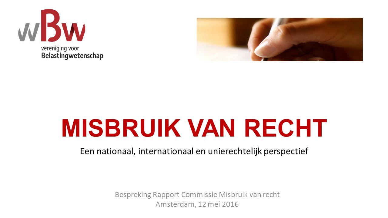 MISBRUIK VAN RECHT Een nationaal, internationaal en unierechtelijk perspectief Bespreking Rapport Commissie Misbruik van recht Amsterdam, 12 mei 2016