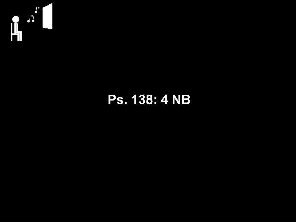 Ps. 138: 4 NB