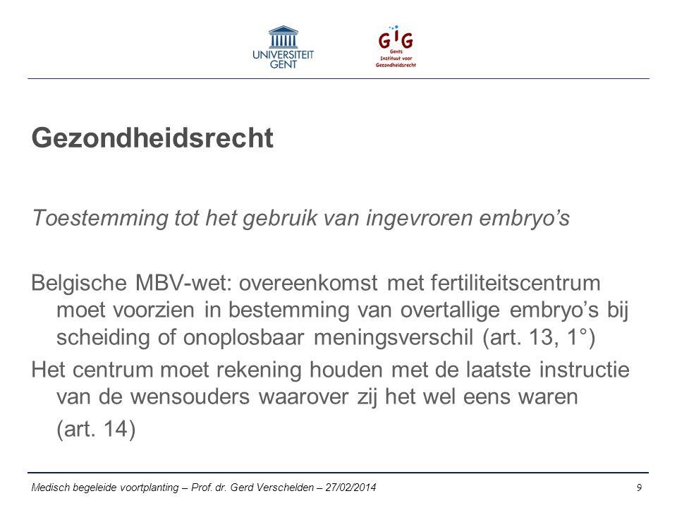 Gezondheidsrecht Toestemming tot het gebruik van ingevroren embryo's Belgische MBV-wet: overeenkomst met fertiliteitscentrum moet voorzien in bestemming van overtallige embryo's bij scheiding of onoplosbaar meningsverschil (art.