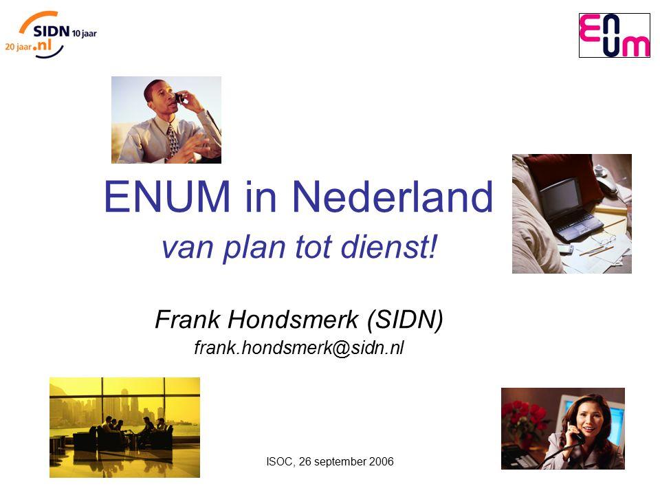 ISOC, 26 september 2006 1 ENUM in Nederland van plan tot dienst.