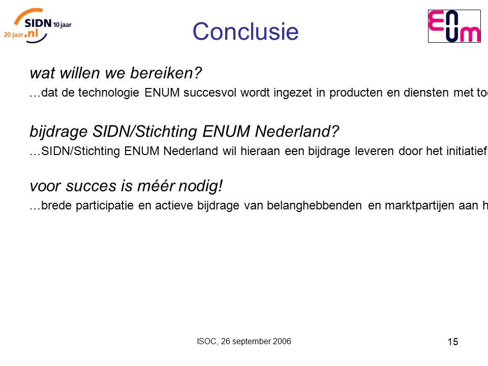 ISOC, 26 september 2006 15 Conclusie wat willen we bereiken.
