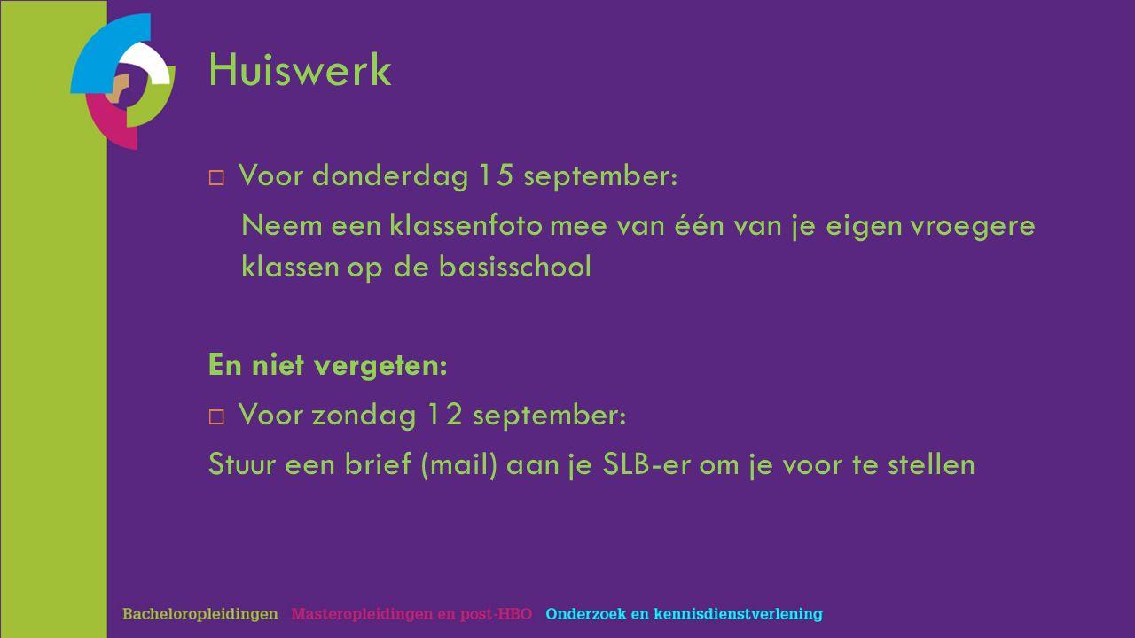 Huiswerk  Voor donderdag 15 september: Neem een klassenfoto mee van één van je eigen vroegere klassen op de basisschool En niet vergeten:  Voor zondag 12 september: Stuur een brief (mail) aan je SLB-er om je voor te stellen