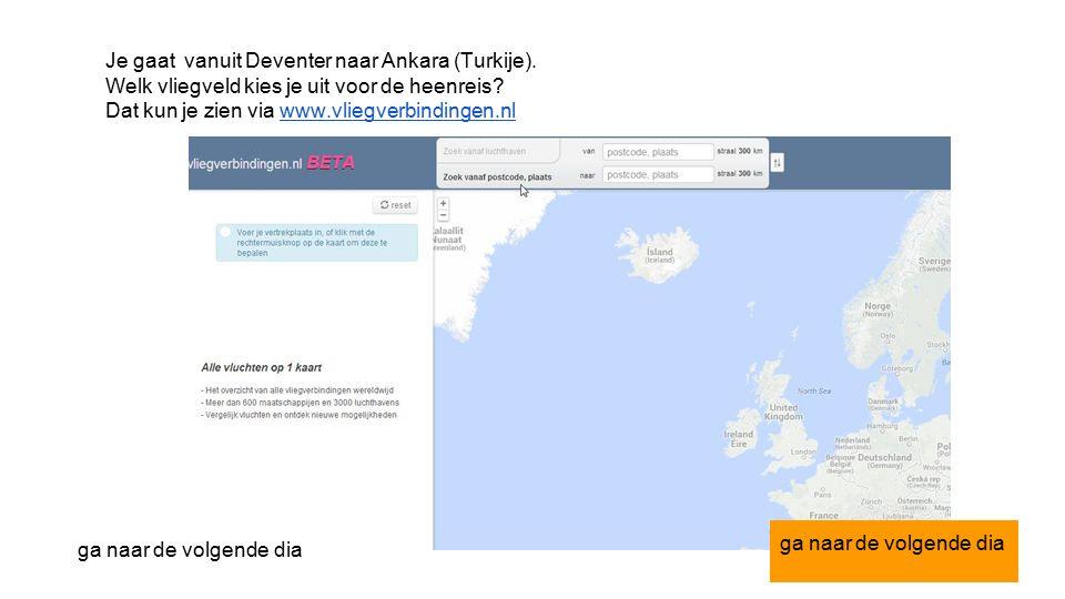 Je gaat vanuit Deventer naar Ankara (Turkije). Welk vliegveld kies je uit voor de heenreis.