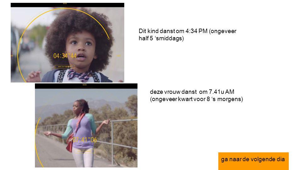 Dit kind danst om 4:34 PM (ongeveer half 5 'smiddags) deze vrouw danst om 7.41u AM (ongeveer kwart voor 8 's morgens) ga naar de volgende dia