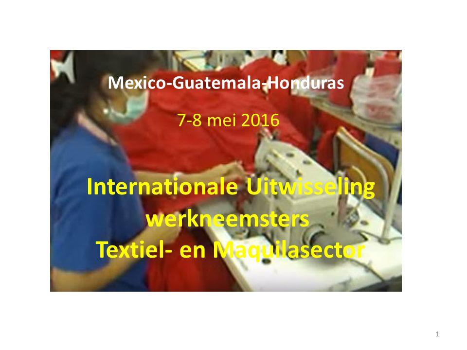 Internationale Uitwisseling werkneemsters Textiel- en Maquilasector Mexico-Guatemala-Honduras 7-8 mei 2016 1