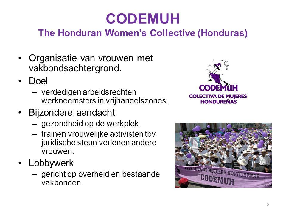 CODEMUH The Honduran Women's Collective (Honduras) 6 Organisatie van vrouwen met vakbondsachtergrond.