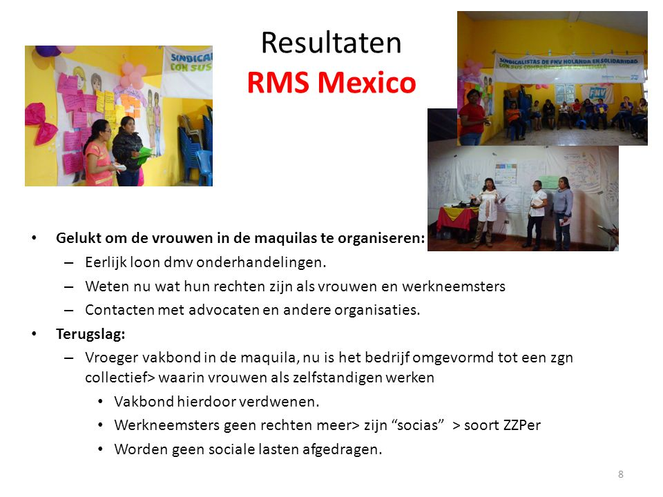 Resultaten RMS Mexico Gelukt om de vrouwen in de maquilas te organiseren: – Eerlijk loon dmv onderhandelingen.