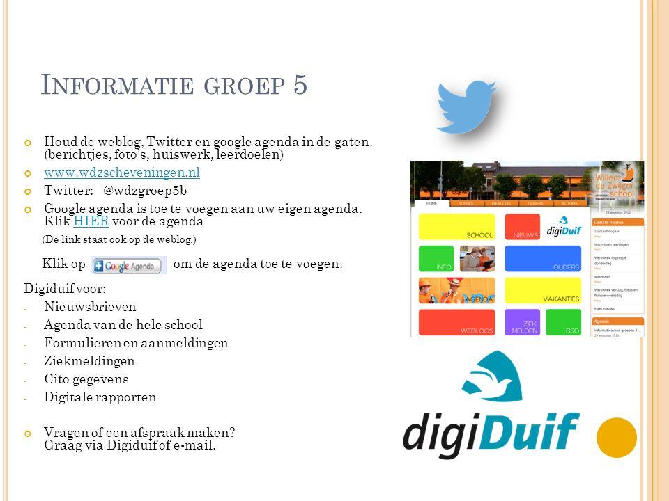 I NFORMATIE GROEP 5 Houd de weblog, Twitter en google agenda in de gaten. (berichtjes, foto's, huiswerk, leerdoelen) www.wdzscheveningen.nl Twitter: @