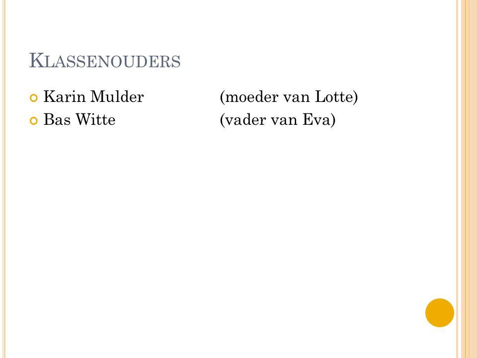K LASSENOUDERS Karin Mulder (moeder van Lotte) Bas Witte(vader van Eva)