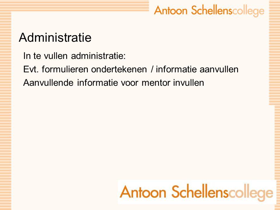 Administratie In te vullen administratie: Evt. formulieren ondertekenen / informatie aanvullen Aanvullende informatie voor mentor invullen