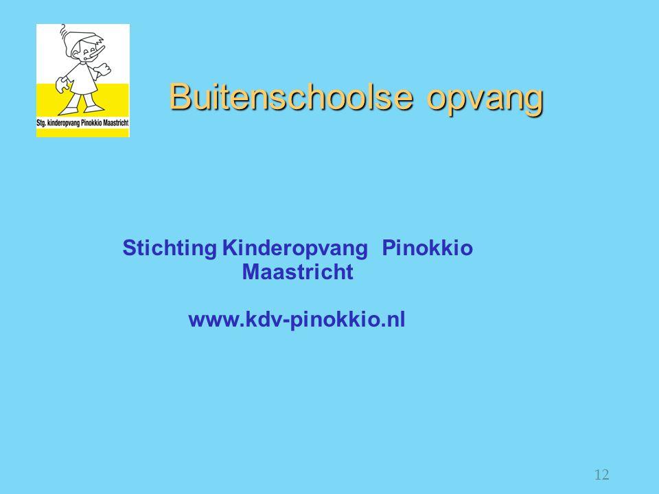12 Buitenschoolse opvang Stichting Kinderopvang Pinokkio Maastricht www.kdv-pinokkio.nl