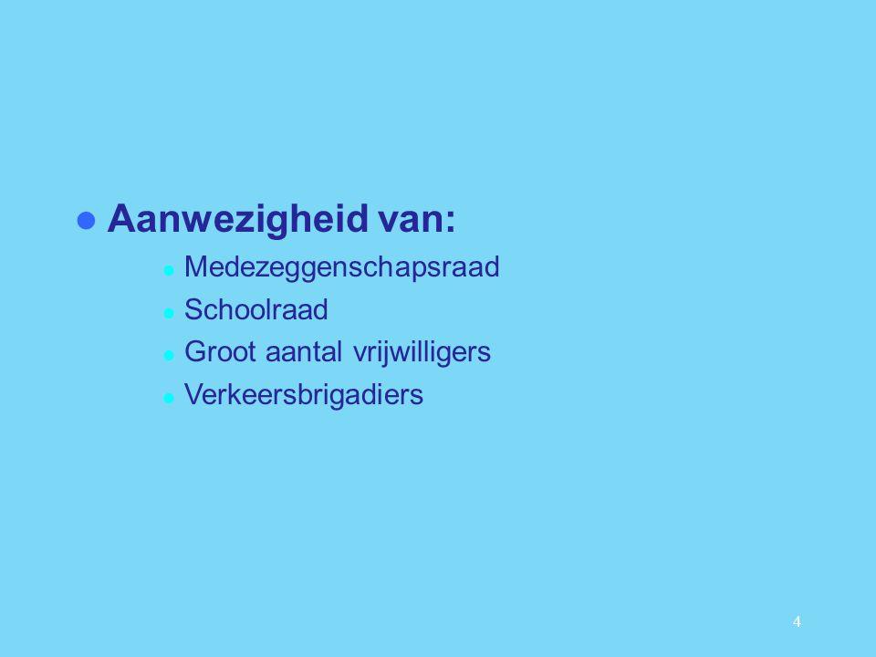 4 Aanwezigheid van: Medezeggenschapsraad Schoolraad Groot aantal vrijwilligers Verkeersbrigadiers
