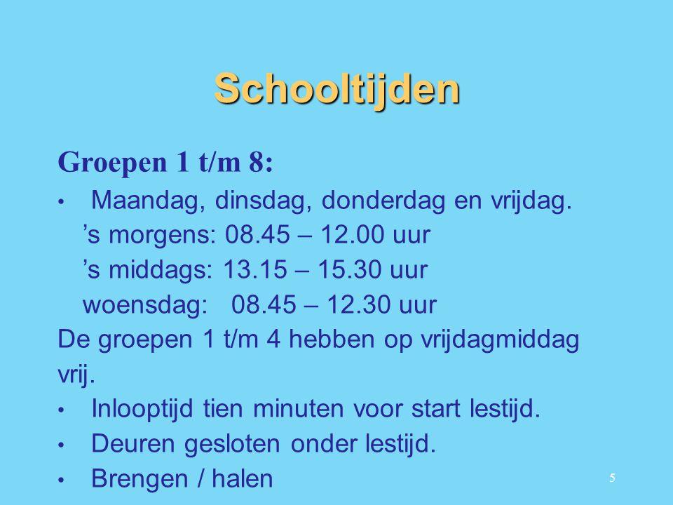 5 Schooltijden Groepen 1 t/m 8: Maandag, dinsdag, donderdag en vrijdag.