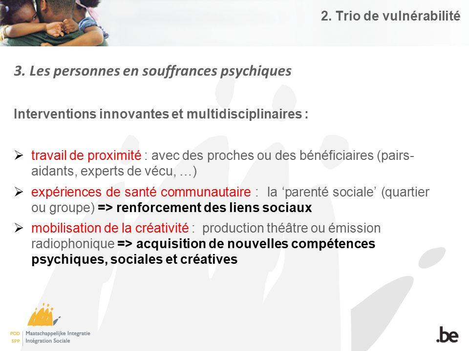 2. Trio de vulnérabilité 3. Les personnes en souffrances psychiques Interventions innovantes et multidisciplinaires :  travail de proximité : avec de