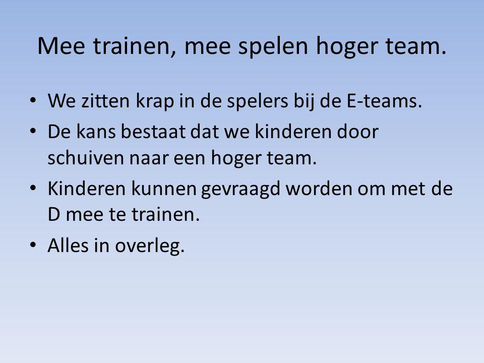 Mee trainen, mee spelen hoger team. We zitten krap in de spelers bij de E-teams.