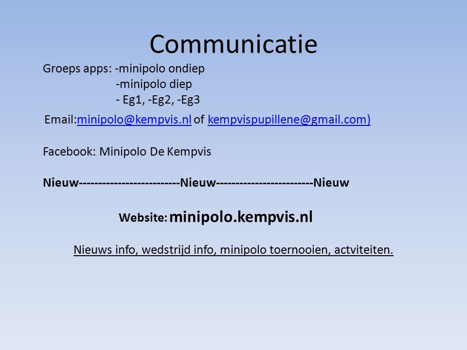 Communicatie Groeps apps: -minipolo ondiep -minipolo diep - Eg1, -Eg2, -Eg3 Email:minipolo@kempvis.nl of kempvispupillene@gmail.com)minipolo@kempvis.nlkempvispupillene@gmail.com) Facebook: Minipolo De Kempvis Nieuw--------------------------Nieuw-------------------------Nieuw Website: minipolo.kempvis.nl Nieuws info, wedstrijd info, minipolo toernooien, actviteiten.