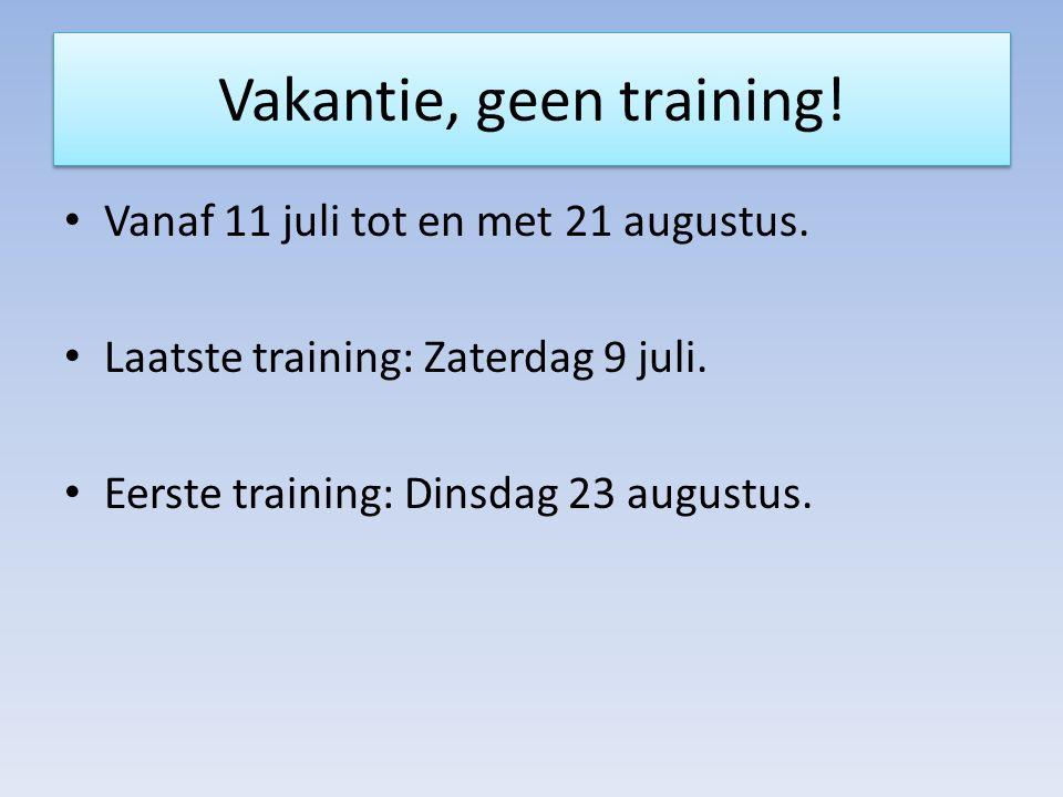 Vakantie, geen training. Vanaf 11 juli tot en met 21 augustus.