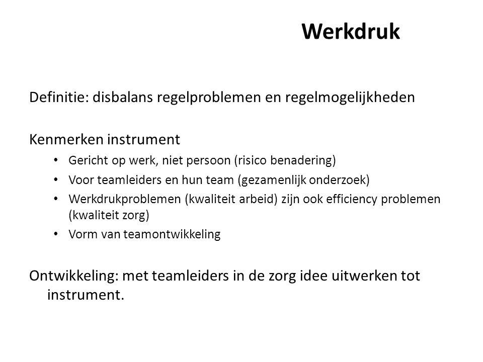Werkdruk Definitie: disbalans regelproblemen en regelmogelijkheden Kenmerken instrument Gericht op werk, niet persoon (risico benadering) Voor teamlei