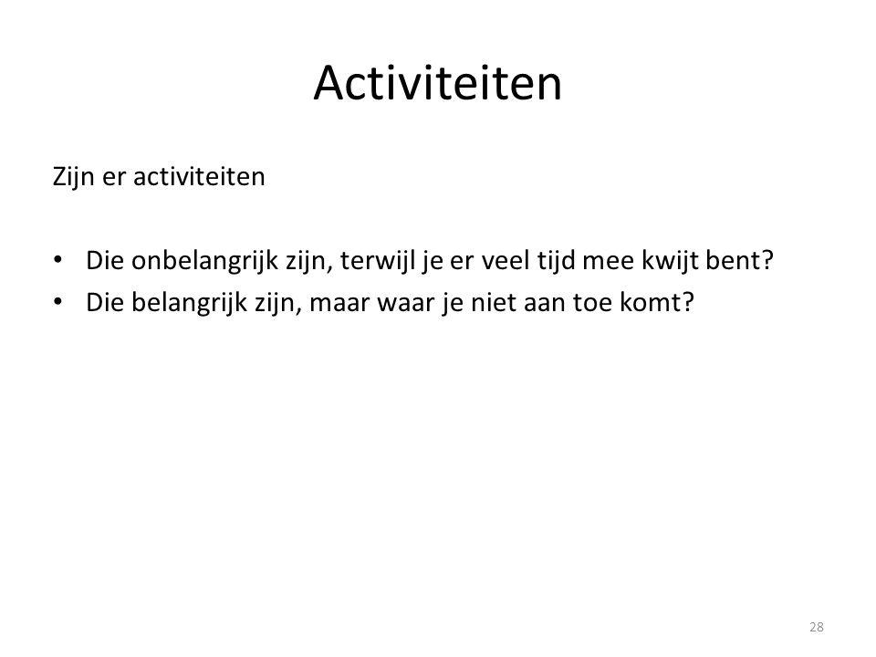 Activiteiten Zijn er activiteiten Die onbelangrijk zijn, terwijl je er veel tijd mee kwijt bent.