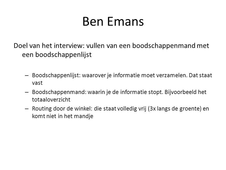 Ben Emans Doel van het interview: vullen van een boodschappenmand met een boodschappenlijst – Boodschappenlijst: waarover je informatie moet verzamelen.