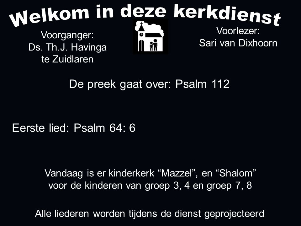 De preek gaat over: Psalm 112 Voorganger: Ds. Th.J.