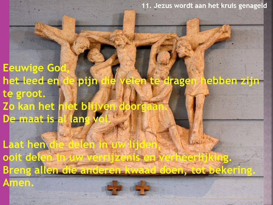 Eeuwige God, het leed en de pijn die velen te dragen hebben zijn te groot.