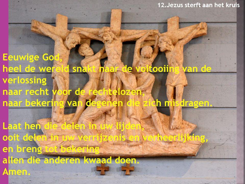 Eeuwige God, heel de wereld snakt naar de voltooiing van de verlossing naar recht voor de rechtelozen, naar bekering van degenen die zich misdragen.