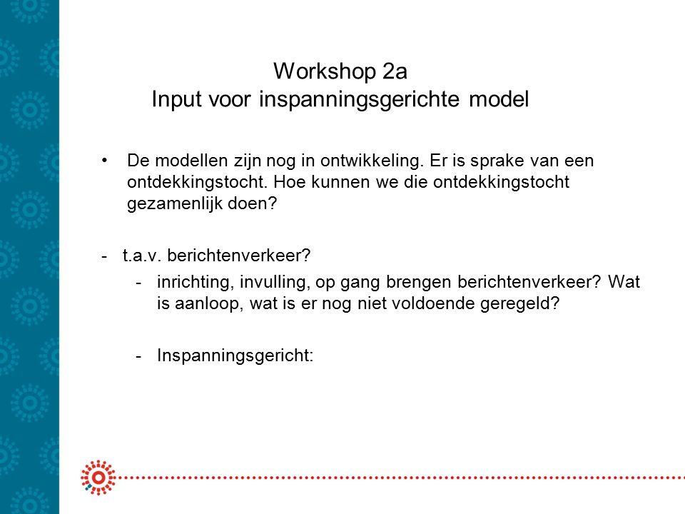 Workshop 2a Input voor inspanningsgerichte model De modellen zijn nog in ontwikkeling. Er is sprake van een ontdekkingstocht. Hoe kunnen we die ontdek