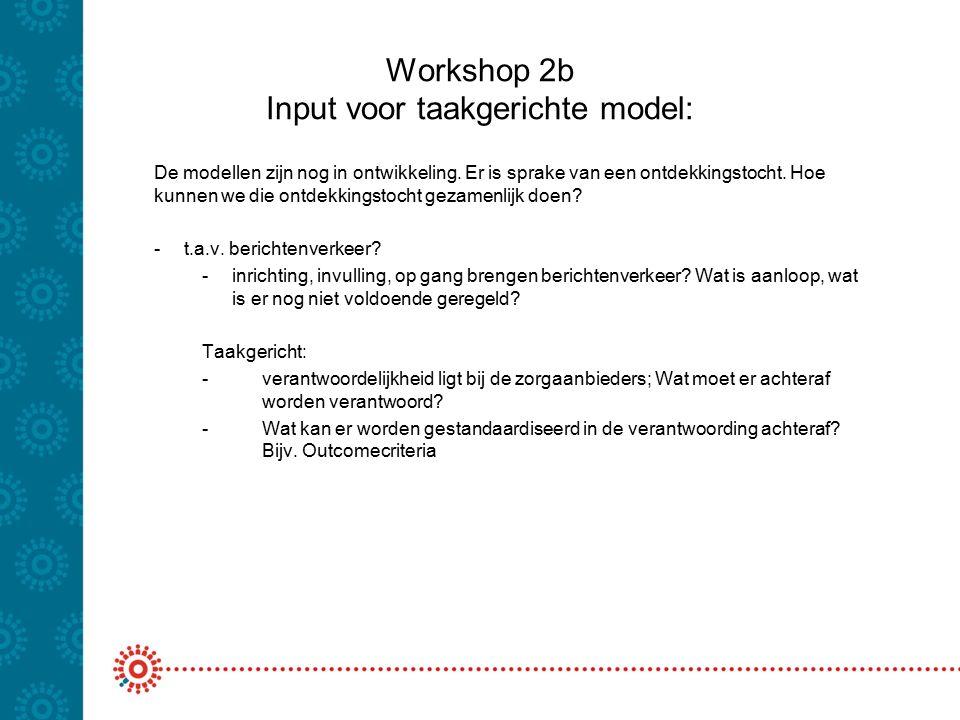Workshop 2b Input voor taakgerichte model: De modellen zijn nog in ontwikkeling. Er is sprake van een ontdekkingstocht. Hoe kunnen we die ontdekkingst