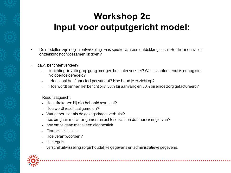 Workshop 2c Input voor outputgericht model: De modellen zijn nog in ontwikkeling.