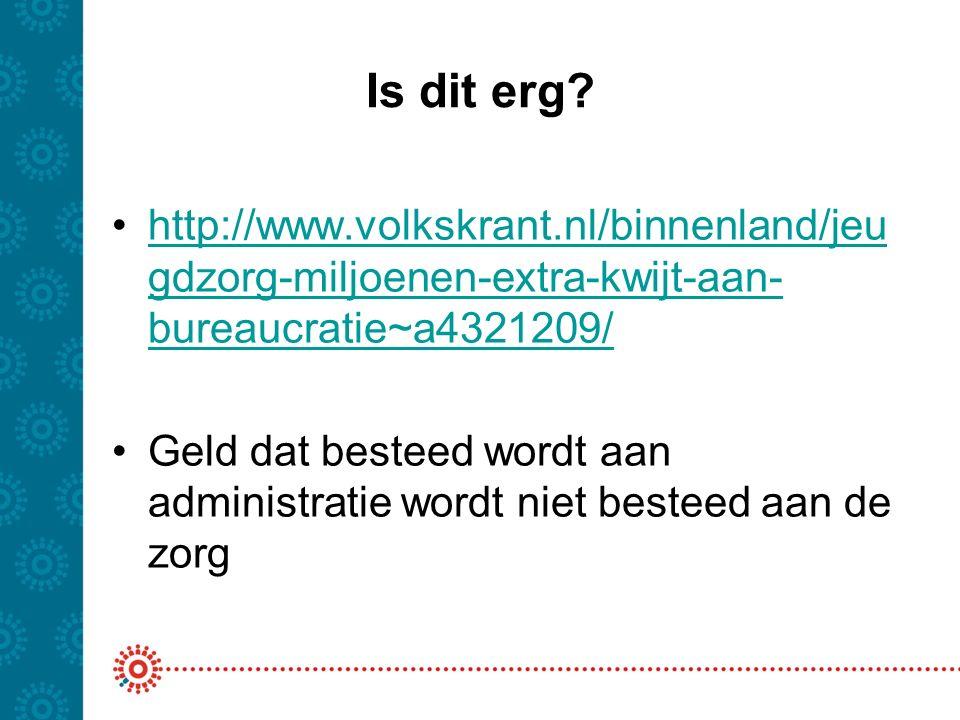 Is dit erg? http://www.volkskrant.nl/binnenland/jeu gdzorg-miljoenen-extra-kwijt-aan- bureaucratie~a4321209/http://www.volkskrant.nl/binnenland/jeu gd