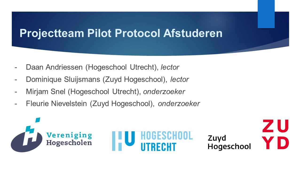 Projectteam Pilot Protocol Afstuderen -Daan Andriessen (Hogeschool Utrecht), lector -Dominique Sluijsmans (Zuyd Hogeschool), lector -Mirjam Snel (Hogeschool Utrecht), onderzoeker -Fleurie Nievelstein (Zuyd Hogeschool), onderzoeker