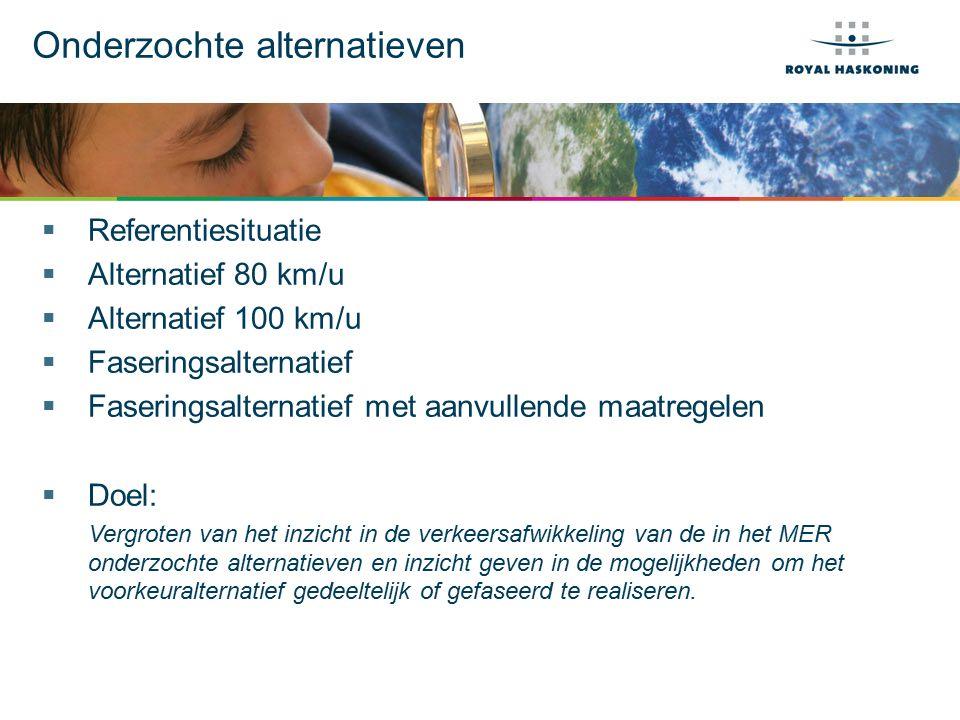 Onderzochte alternatieven  Referentiesituatie  Alternatief 80 km/u  Alternatief 100 km/u  Faseringsalternatief  Faseringsalternatief met aanvullende maatregelen  Doel: Vergroten van het inzicht in de verkeersafwikkeling van de in het MER onderzochte alternatieven en inzicht geven in de mogelijkheden om het voorkeuralternatief gedeeltelijk of gefaseerd te realiseren.