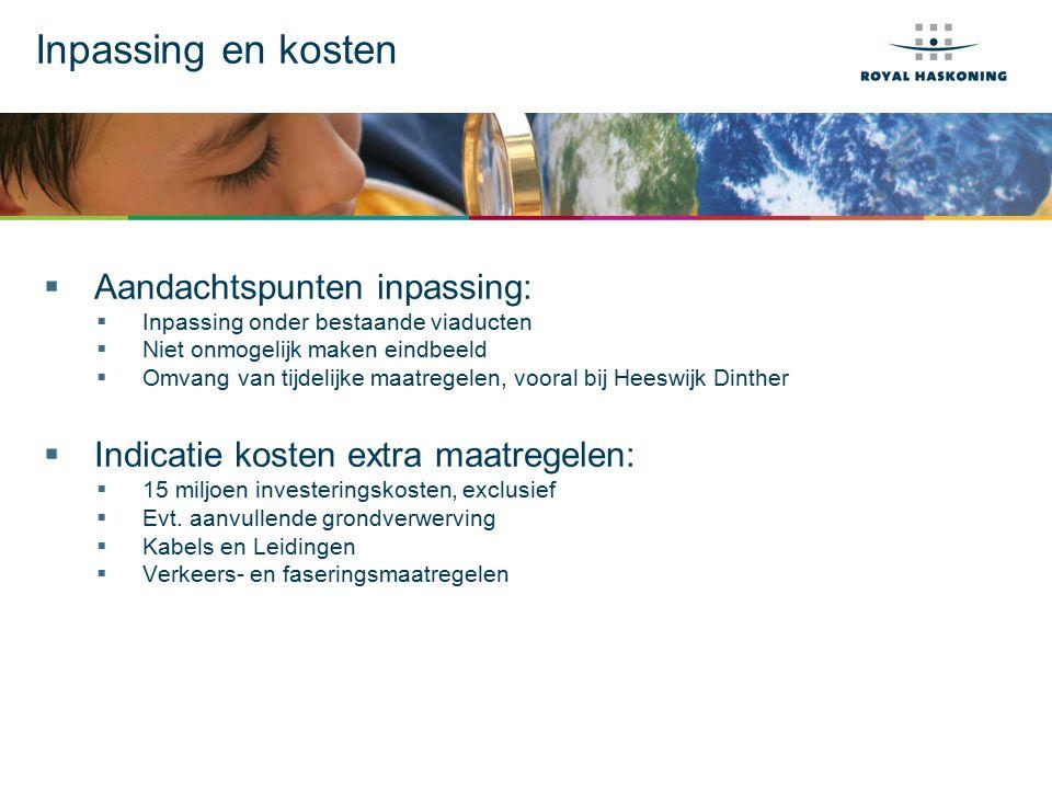 Inpassing en kosten  Aandachtspunten inpassing:  Inpassing onder bestaande viaducten  Niet onmogelijk maken eindbeeld  Omvang van tijdelijke maatregelen, vooral bij Heeswijk Dinther  Indicatie kosten extra maatregelen:  15 miljoen investeringskosten, exclusief  Evt.