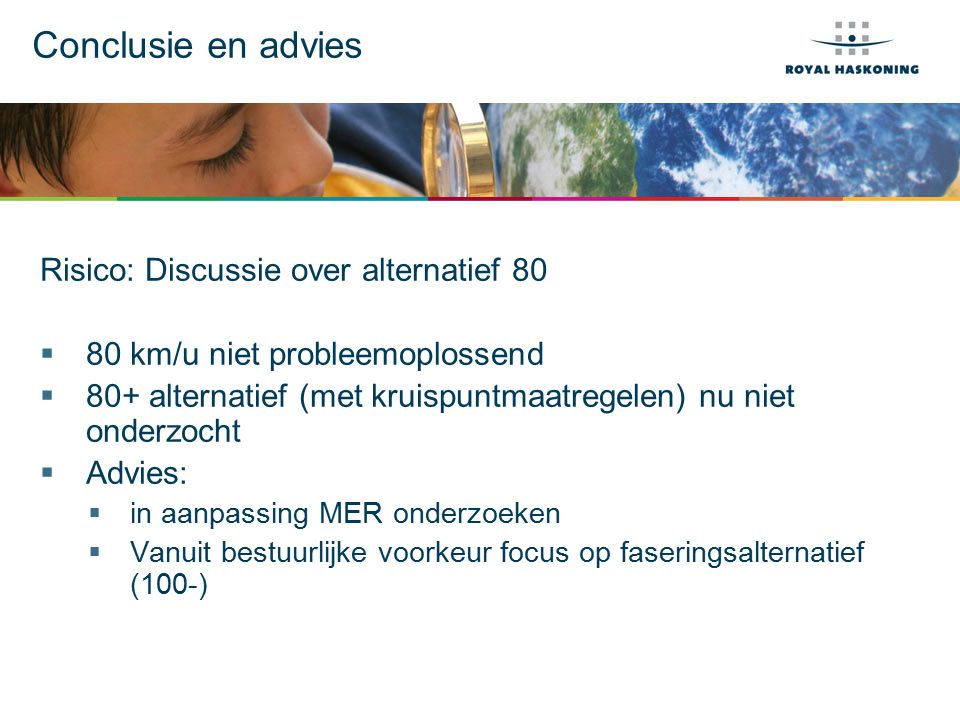 Conclusie en advies Risico: Discussie over alternatief 80  80 km/u niet probleemoplossend  80+ alternatief (met kruispuntmaatregelen) nu niet onderz