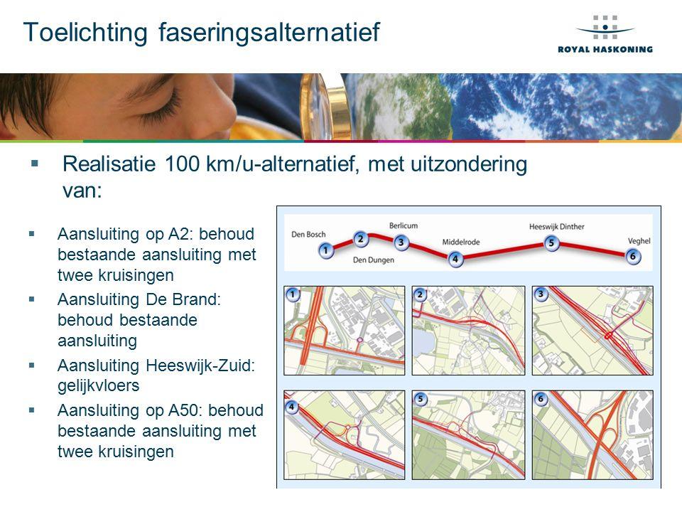 Toelichting faseringsalternatief  Realisatie 100 km/u-alternatief, met uitzondering van:  Aansluiting op A2: behoud bestaande aansluiting met twee k