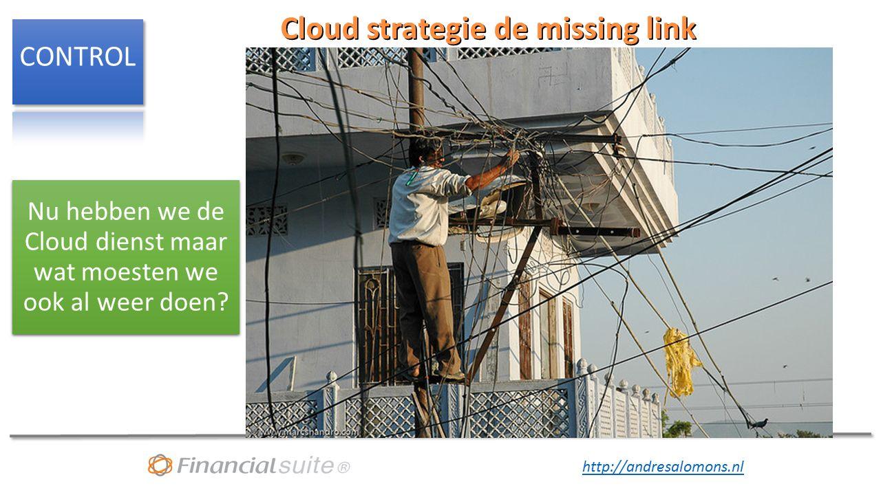 http://andresalomons.nl Cloud strategie de missing link Nu hebben we de Cloud dienst maar wat moesten we ook al weer doen?