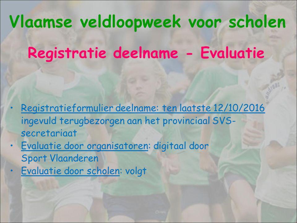 Vlaamse veldloopweek voor scholen Registratieformulier deelname: ten laatste 12/10/2016 ingevuld terugbezorgen aan het provinciaal SVS- secretariaat E