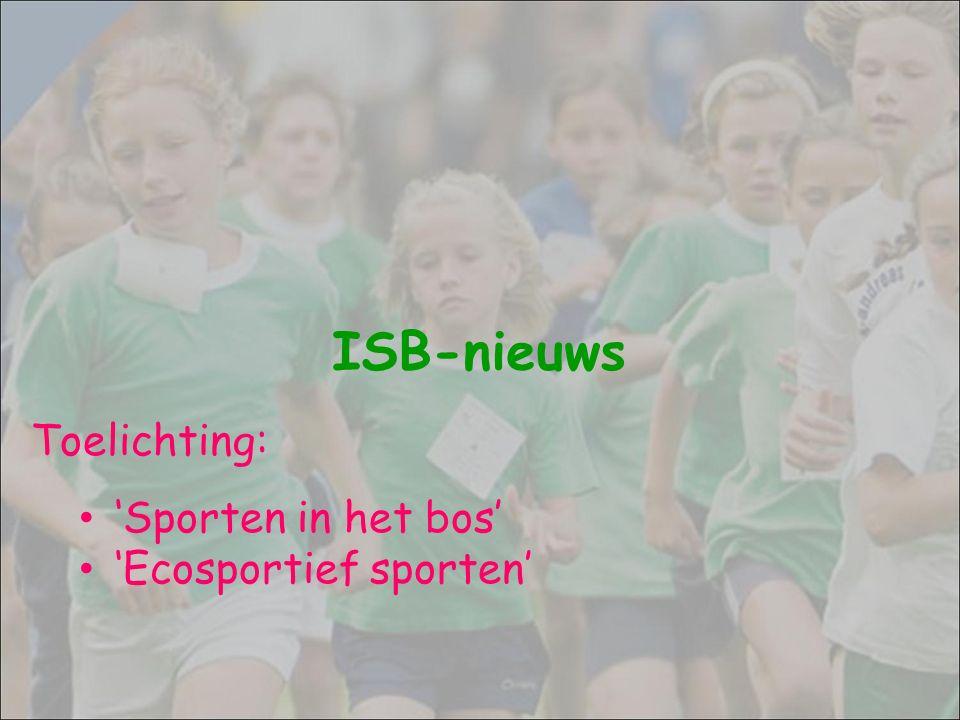 ISB-nieuws Toelichting: 'Sporten in het bos' 'Ecosportief sporten'