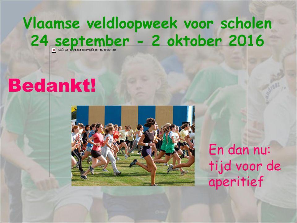 Bedankt! En dan nu: tijd voor de aperitief Vlaamse veldloopweek voor scholen 24 september - 2 oktober 2016