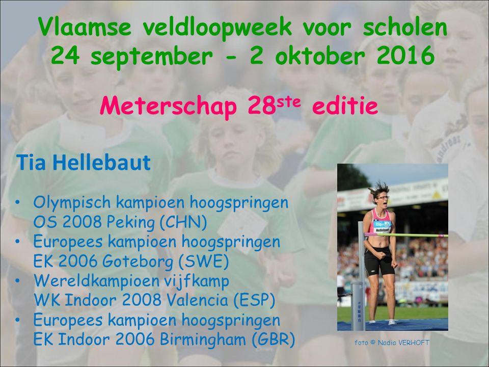 Tia Hellebaut Vlaamse veldloopweek voor scholen 24 september - 2 oktober 2016 Olympisch kampioen hoogspringen OS 2008 Peking (CHN) Europees kampioen h